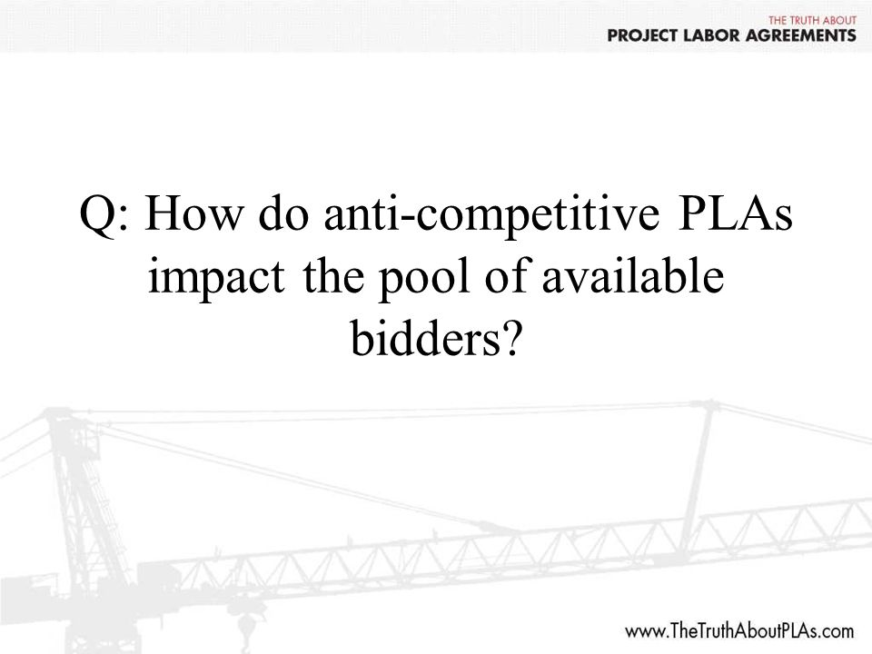 Q: How do anti-competitive PLAs impact the pool of available bidders