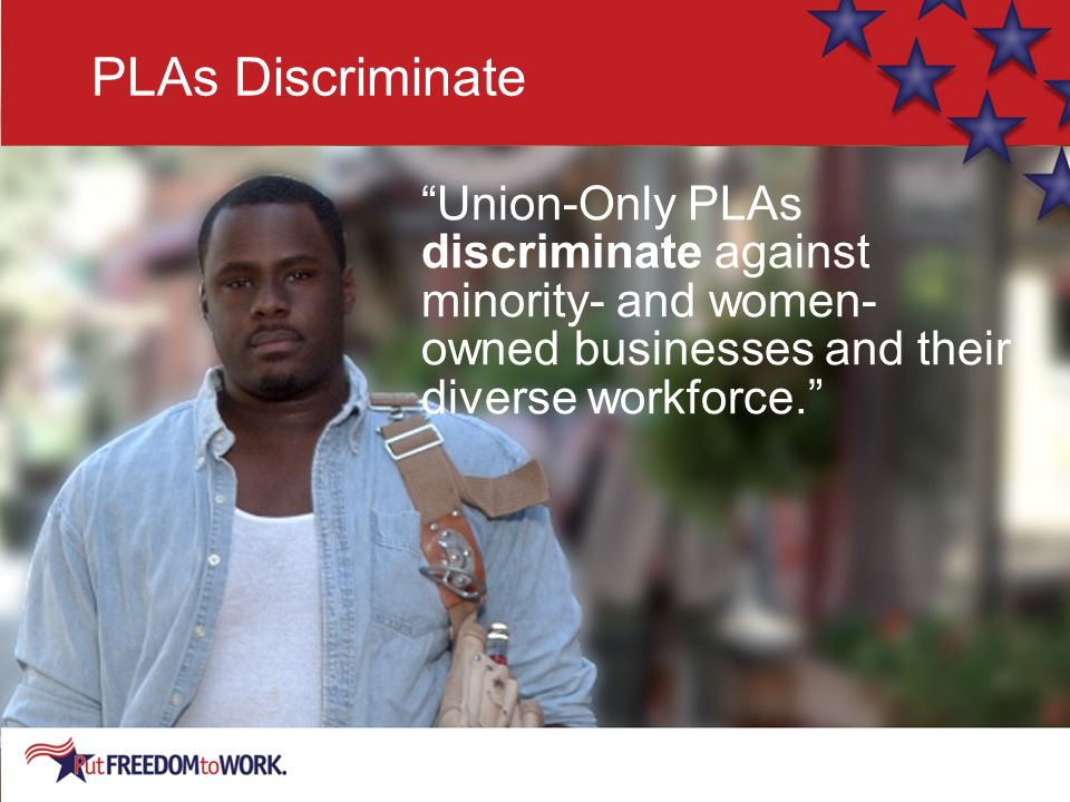 Union-Only PLAs discriminate against minority- and women- owned businesses and their diverse workforce.