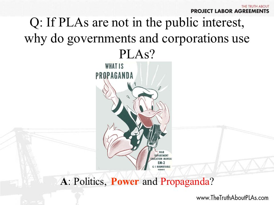 Q: If PLAs are not in the public interest, why do governments and corporations use PLAs.