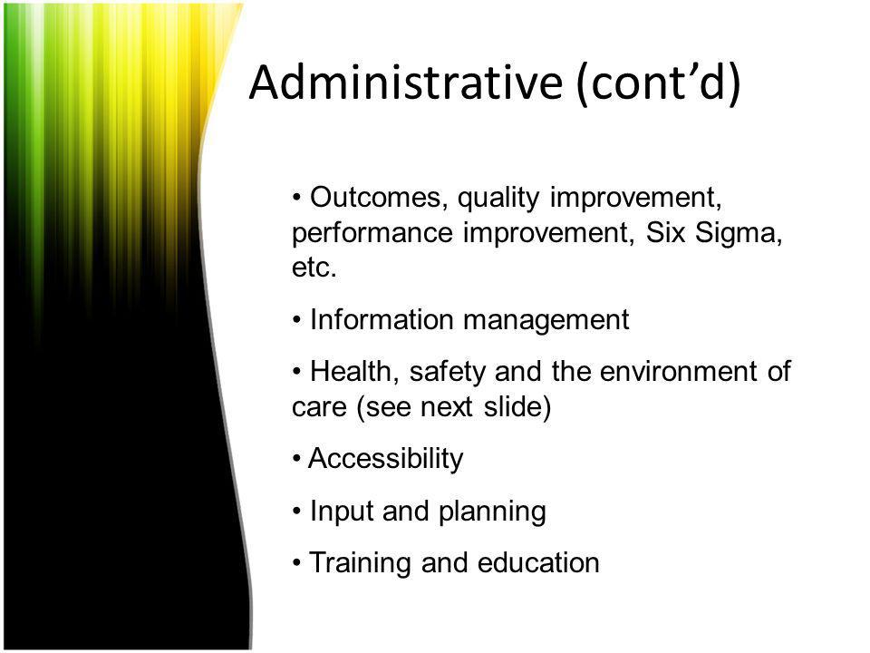 Administrative (contd) Outcomes, quality improvement, performance improvement, Six Sigma, etc. Information management Health, safety and the environme