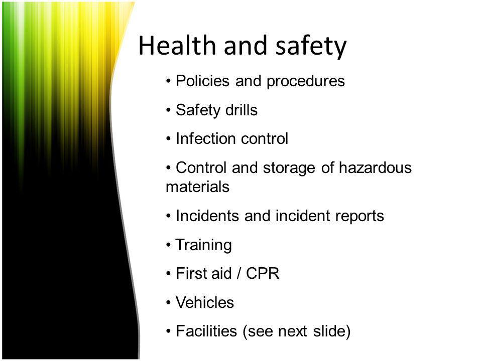 Health and safety Policies and procedures Safety drills Infection control Control and storage of hazardous materials Incidents and incident reports Tr