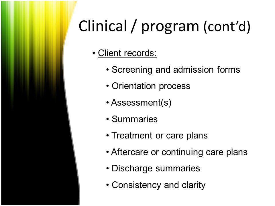 Clinical / program (contd) Client records: Screening and admission forms Orientation process Assessment(s) Summaries Treatment or care plans Aftercare