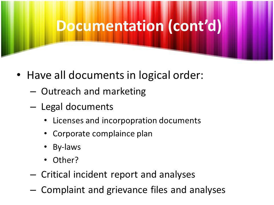 Documentation (contd) Have all documents in logical order: – Outreach and marketing – Legal documents Licenses and incorpopration documents Corporate