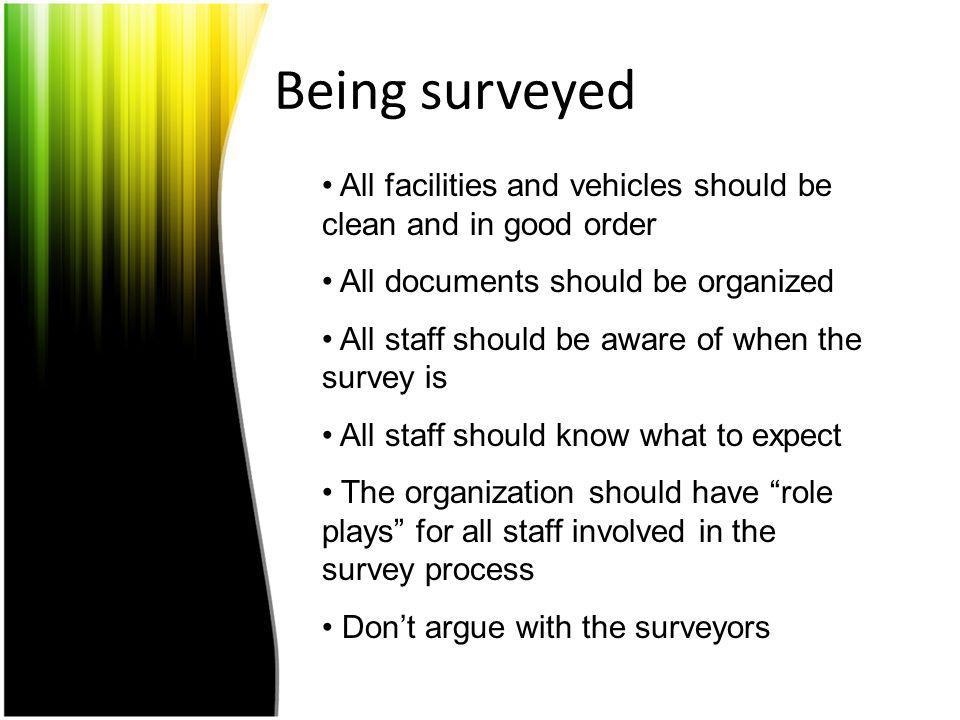 Being surveyed All facilities and vehicles should be clean and in good order All documents should be organized All staff should be aware of when the s
