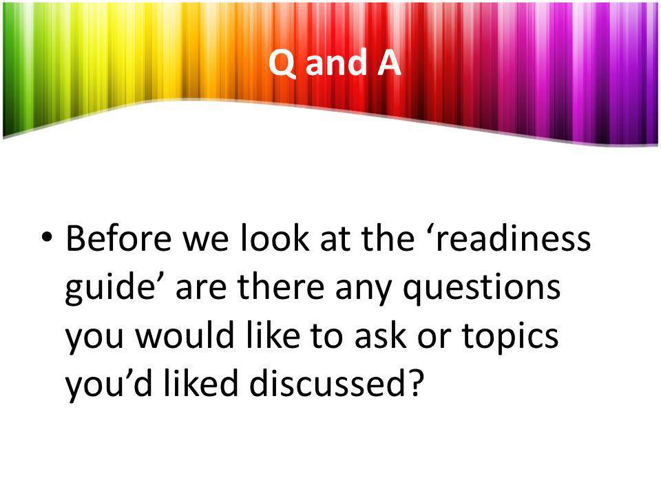 Q and A Before we look at the readiness guide are there any questions you would like to ask or topics youd liked discussed?