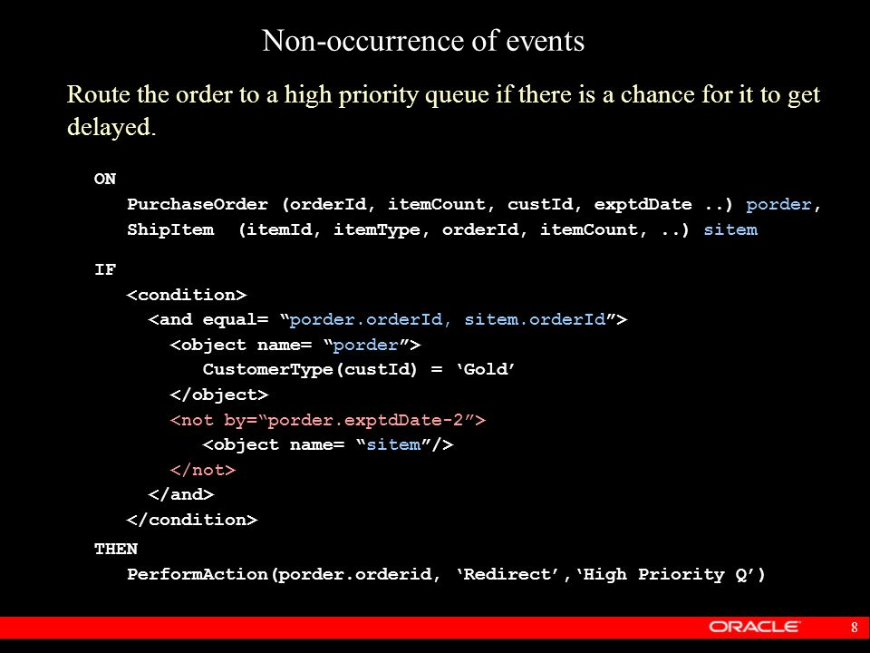 8 Non-occurrence of events Route the order to a high priority queue if there is a chance for it to get delayed. ON PurchaseOrder (orderId, itemCount,