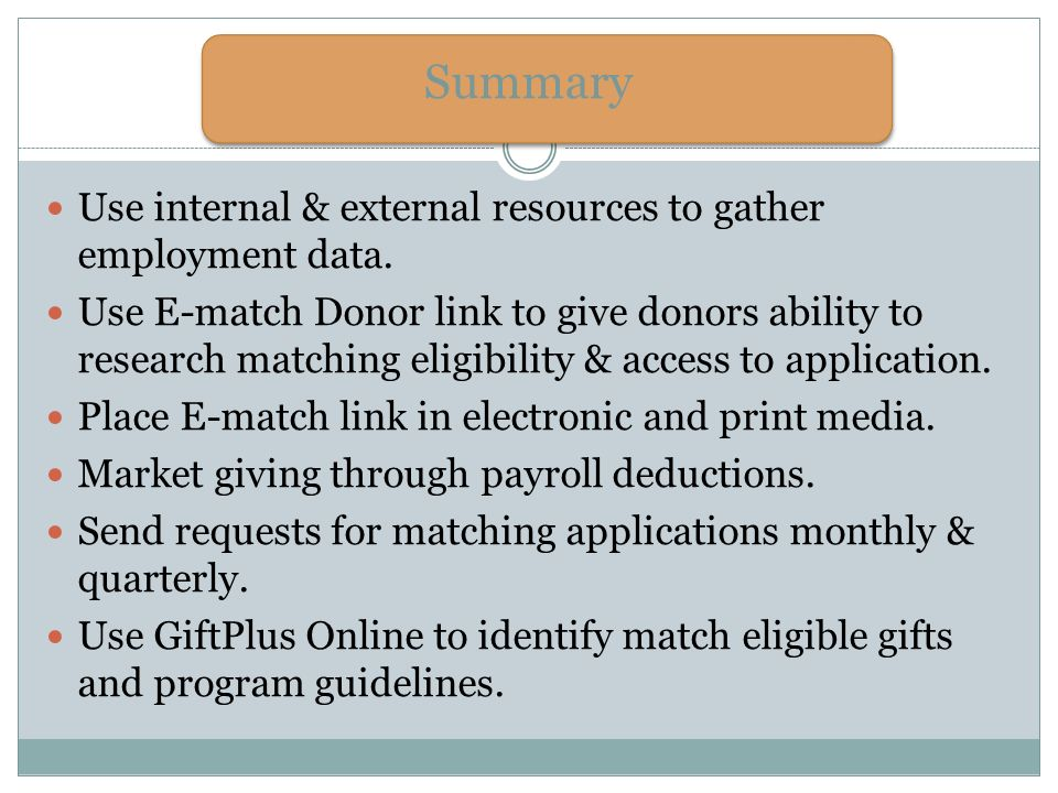 Summary Use internal & external resources to gather employment data. Use E-match Donor link to give donors ability to research matching eligibility &