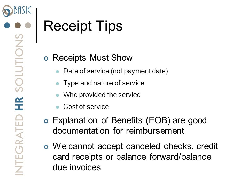 INTEGRATED HR SOLUTIONS Receipt Tips Receipts Must Show Date of service (not payment date) Type and nature of service Who provided the service Cost of