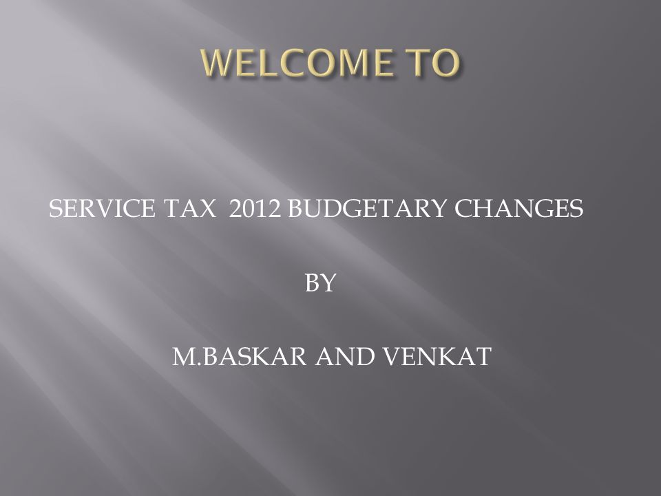SERVICE TAX 2012 BUDGETARY CHANGES BY M.BASKAR AND VENKAT