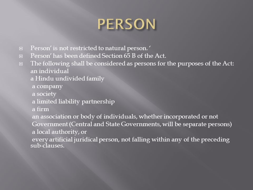 Person is not restricted to natural person. Person has been defined Section 65 B of the Act. The following shall be considered as persons for the purp