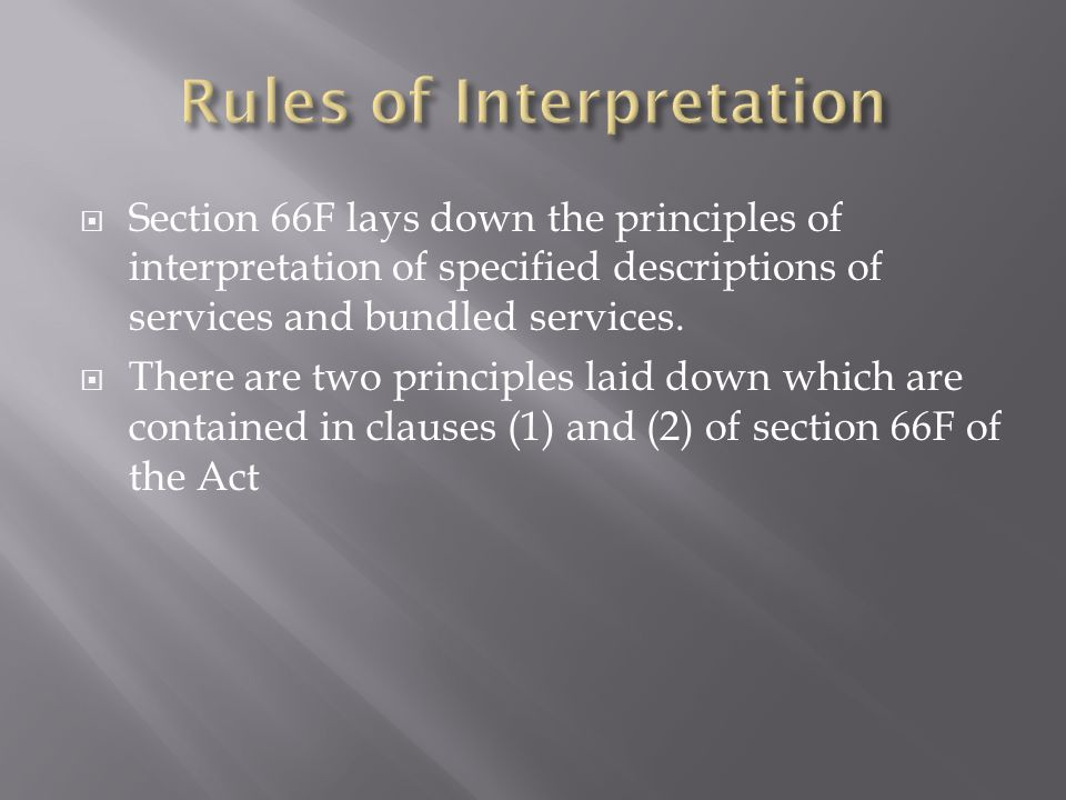 Section 66F lays down the principles of interpretation of specified descriptions of services and bundled services. There are two principles laid down