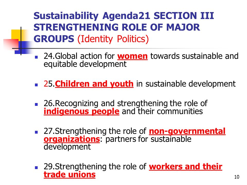 10 Sustainability Agenda21 SECTION III STRENGTHENING ROLE OF MAJOR GROUPS (Identity Politics) 24.Global action for women towards sustainable and equit
