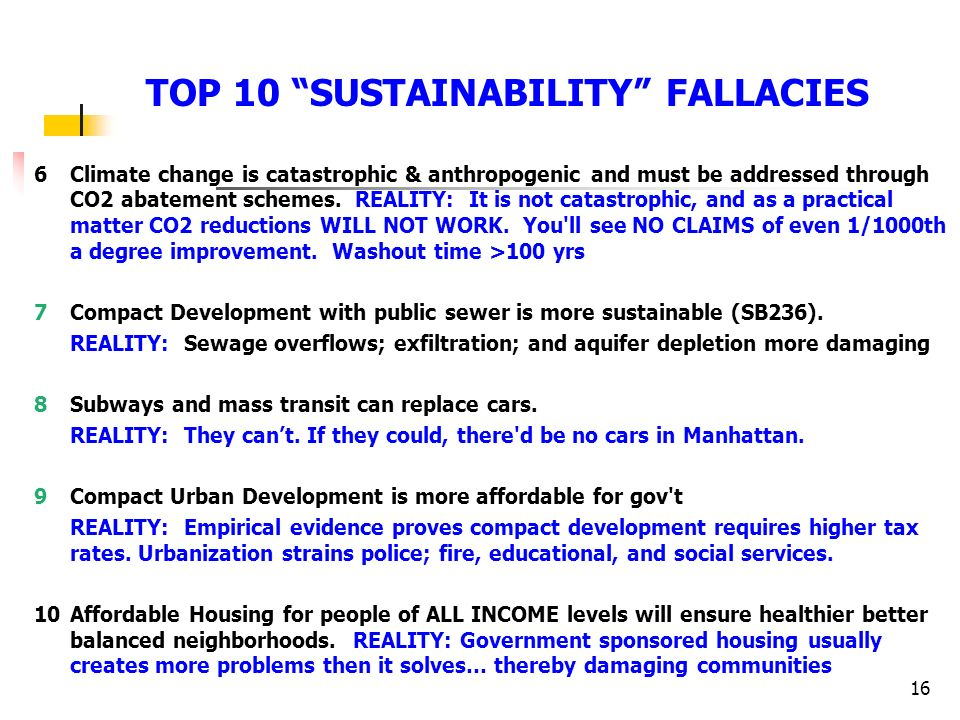 16 6Climate change is catastrophic & anthropogenic and must be addressed through CO2 abatement schemes. REALITY: It is not catastrophic, and as a prac