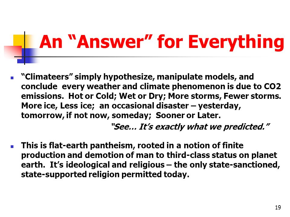 An Answer for Everything Climateers simply hypothesize, manipulate models, and conclude every weather and climate phenomenon is due to CO2 emissions.