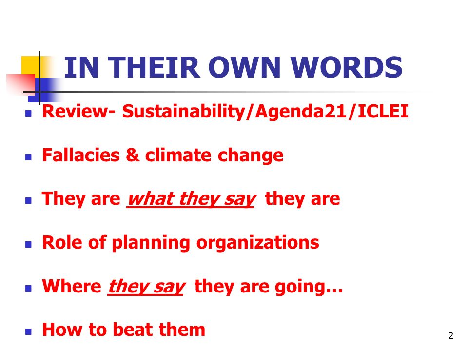 2 IN THEIR OWN WORDS Review- Sustainability/Agenda21/ICLEI Fallacies & climate change They are what they say they are Role of planning organizations W