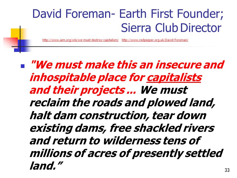 33 David Foreman- Earth First Founder; Sierra Club Director http://www.aim.org/wls/we-must-destroy-capitalism/ http://www.redpepper.org.uk/David-Forem