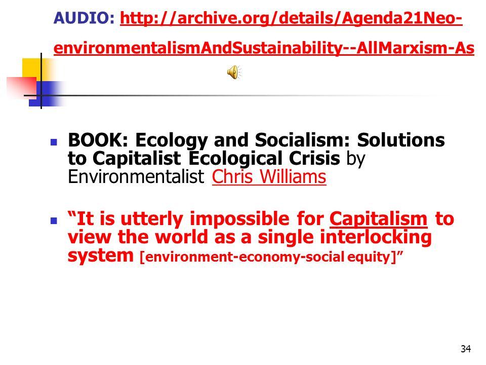 34 AUDIO: http://archive.org/details/Agenda21Neo- environmentalismAndSustainability--AllMarxism-Ashttp://archive.org/details/Agenda21Neo- environmenta