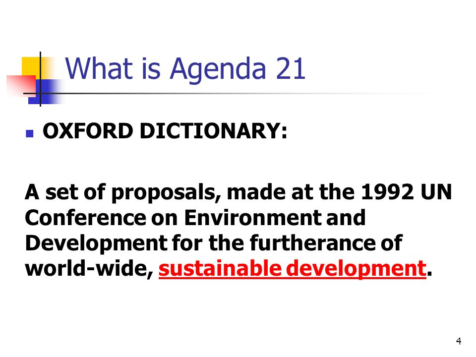What is Agenda 21 OXFORD DICTIONARY: A set of proposals, made at the 1992 UN Conference on Environment and Development for the furtherance of world-wi