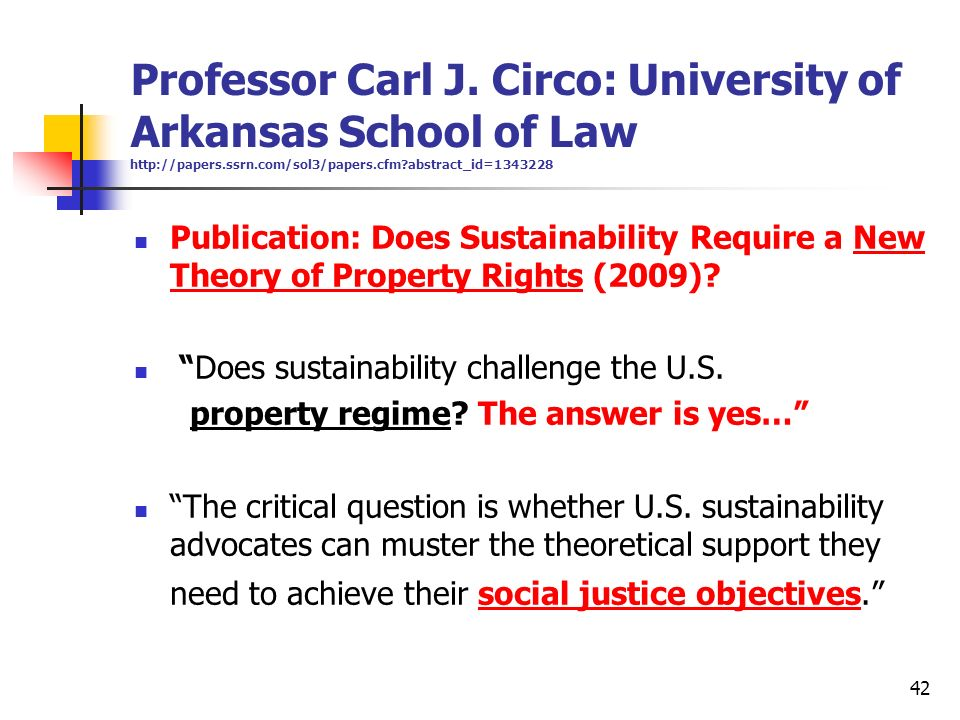 42 Professor Carl J. Circo: University of Arkansas School of Law http://papers.ssrn.com/sol3/papers.cfm?abstract_id=1343228 Publication: Does Sustaina