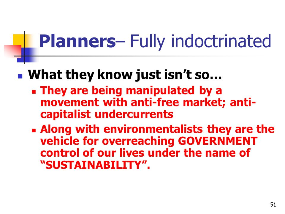 51 Planners– Fully indoctrinated What they know just isnt so… They are being manipulated by a movement with anti-free market; anti- capitalist undercu