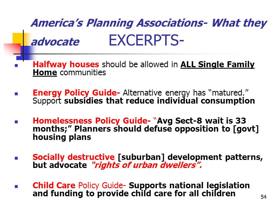 54 Americas Planning Associations- What they advocate EXCERPTS- Halfway houses should be allowed in ALL Single Family Home communities Energy Policy G