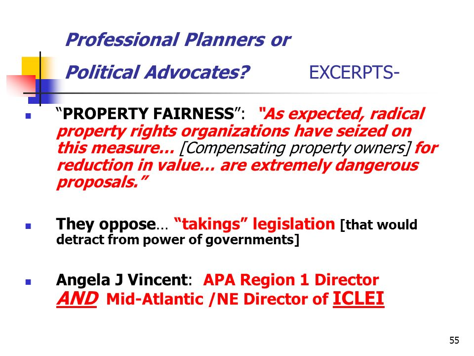 55 Professional Planners or Political Advocates? EXCERPTS- PROPERTY FAIRNESS: As expected, radical property rights organizations have seized on this m