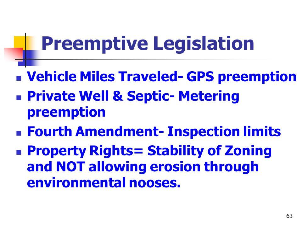 63 Preemptive Legislation Vehicle Miles Traveled- GPS preemption Private Well & Septic- Metering preemption Fourth Amendment- Inspection limits Proper