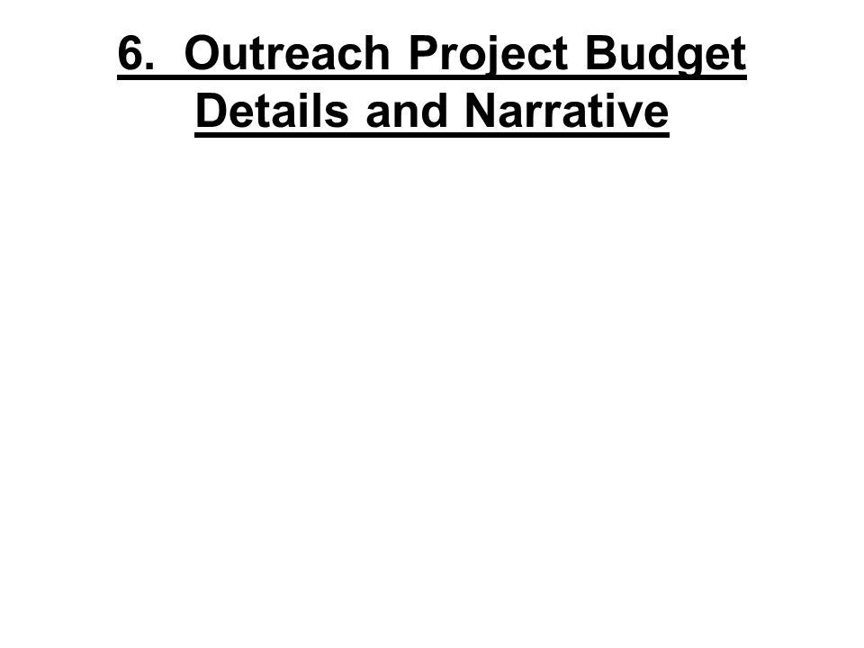 6. Outreach Project Budget Details and Narrative