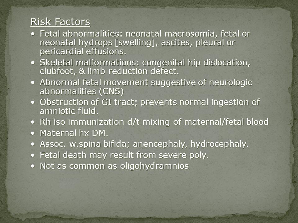 Risk Factors Fetal abnormalities: neonatal macrosomia, fetal or neonatal hydrops [swelling], ascites, pleural or pericardial effusions.Fetal abnormali