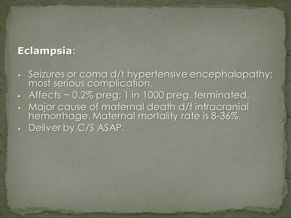 Eclampsia: Seizures or coma d/t hypertensive encephalopathy; most serious complication. Seizures or coma d/t hypertensive encephalopathy; most serious