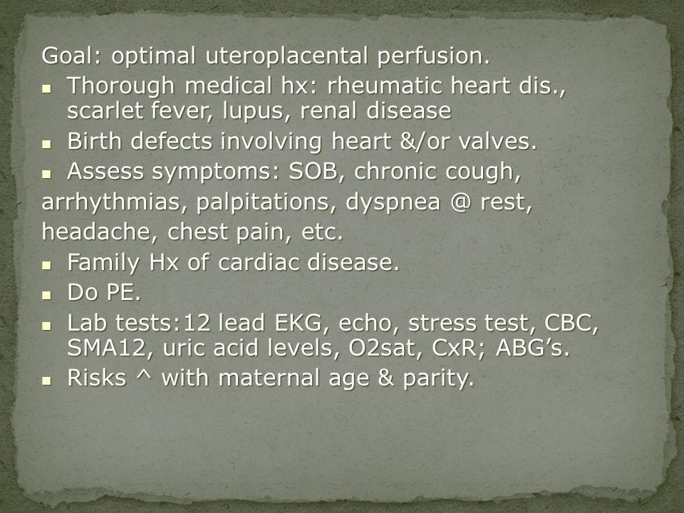 Goal: optimal uteroplacental perfusion. Thorough medical hx: rheumatic heart dis., scarlet fever, lupus, renal disease Thorough medical hx: rheumatic