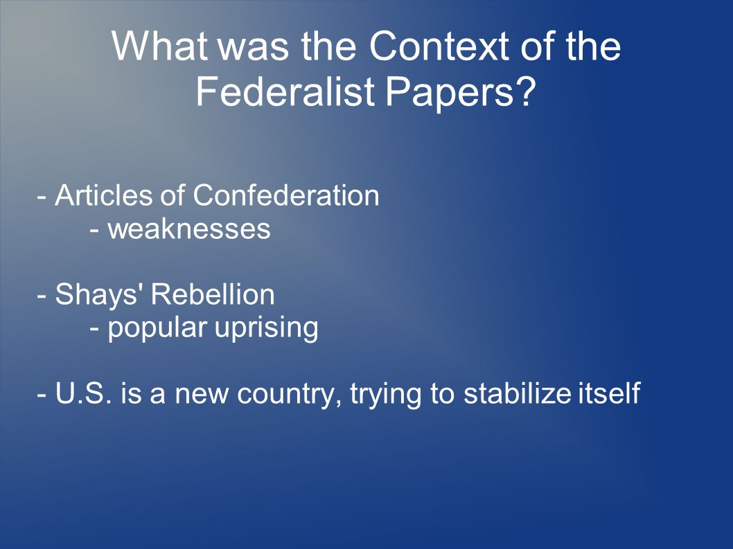 What was the Context of the Federalist Papers.