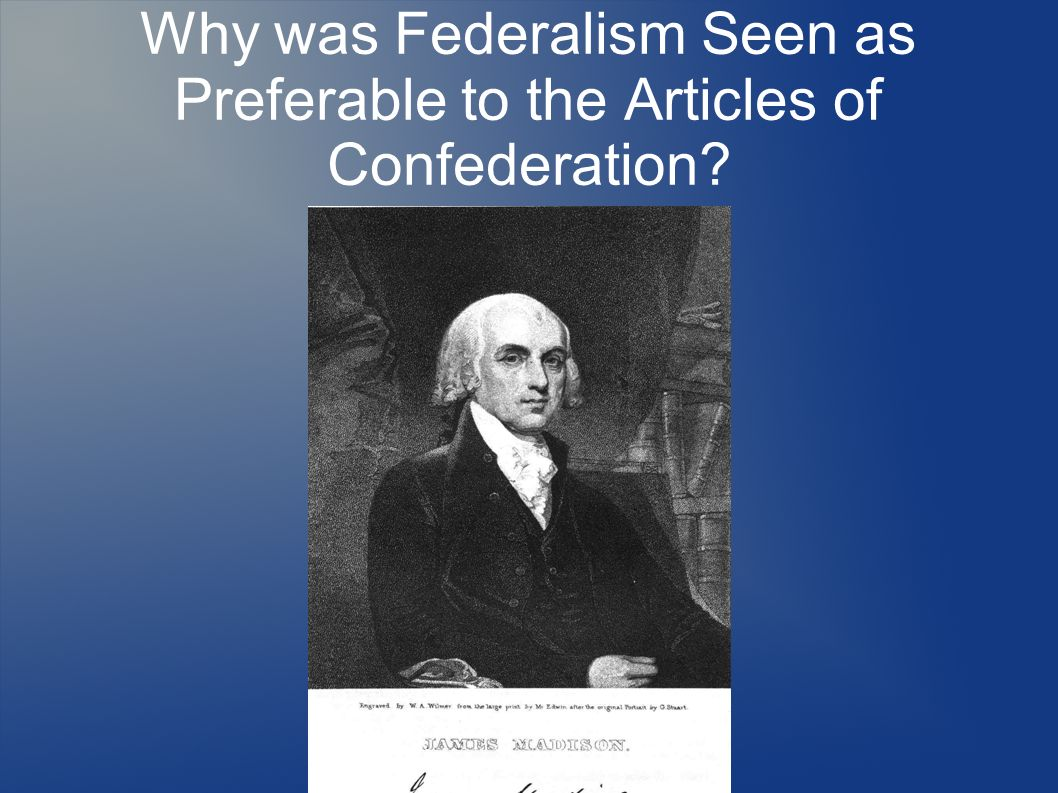 Why was Federalism Seen as Preferable to the Articles of Confederation?