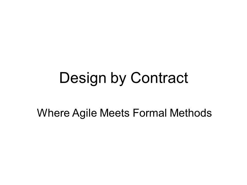 Design by Contract Where Agile Meets Formal Methods