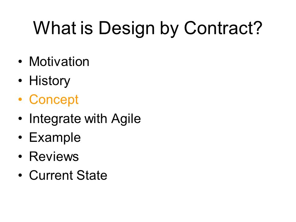 What is Design by Contract? Motivation History Concept Integrate with Agile Example Reviews Current State