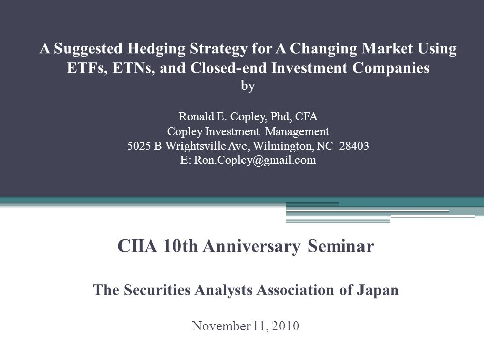 A Suggested Hedging Strategy for A Changing Market Using ETFs, ETNs, and Closed-end Investment Companies by Ronald E.
