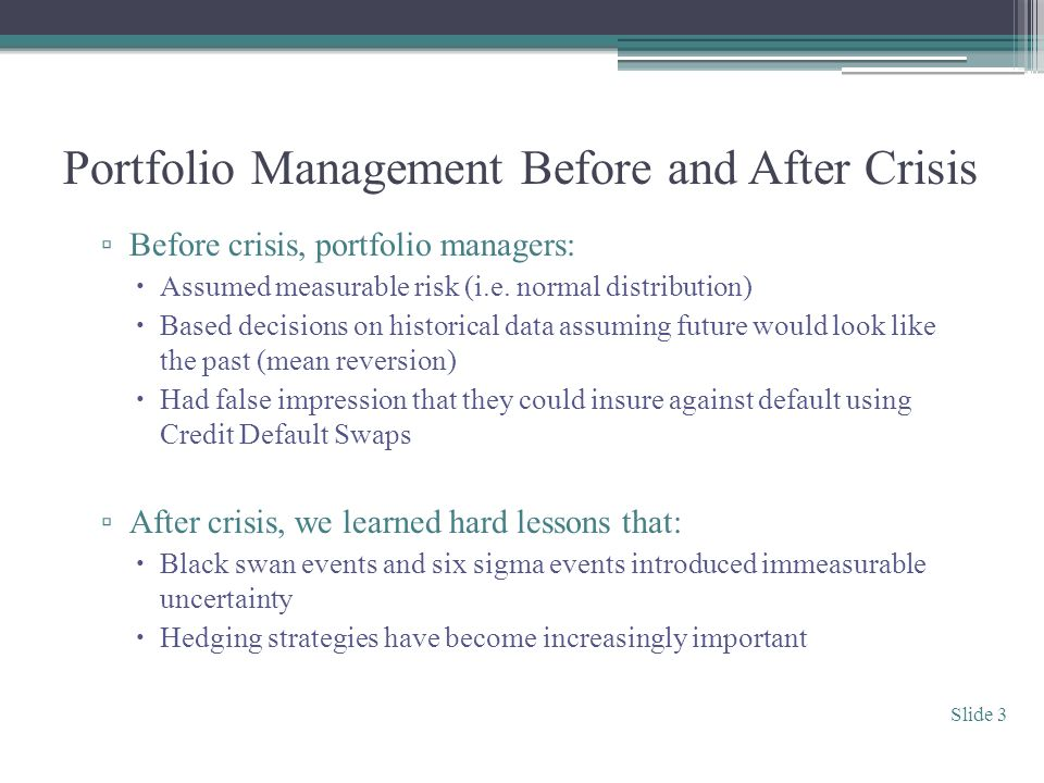 Portfolio Management Before and After Crisis Before crisis, portfolio managers: Assumed measurable risk (i.e.