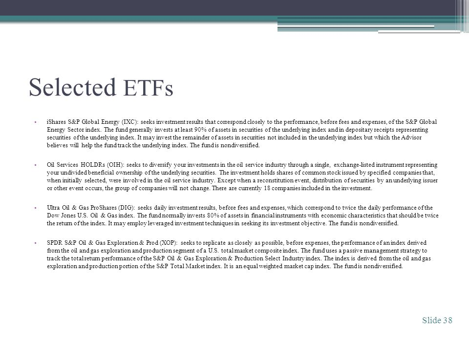 Selected ETFs iShares S&P Global Energy (IXC): seeks investment results that correspond closely to the performance, before fees and expenses, of the S&P Global Energy Sector index.