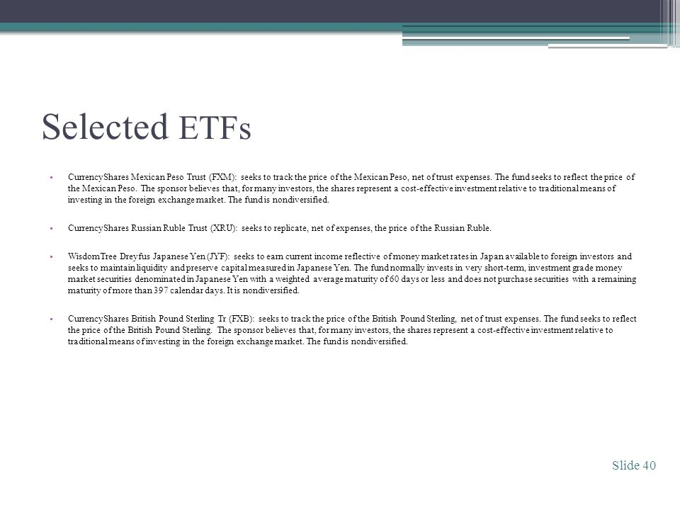 Selected ETFs CurrencyShares Mexican Peso Trust (FXM): seeks to track the price of the Mexican Peso, net of trust expenses.