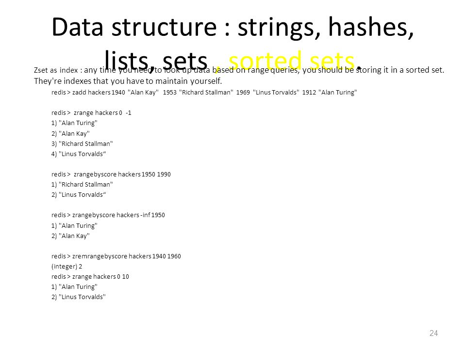 Data structure : strings, hashes, lists, sets, sorted sets. Zset as index : any time you need to look up data based on range queries, you should be st