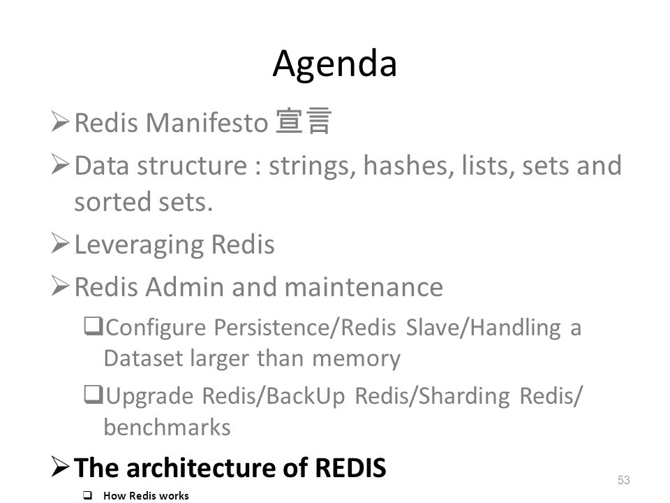 Agenda Redis Manifesto Data structure : strings, hashes, lists, sets and sorted sets. Leveraging Redis Redis Admin and maintenance Configure Persisten