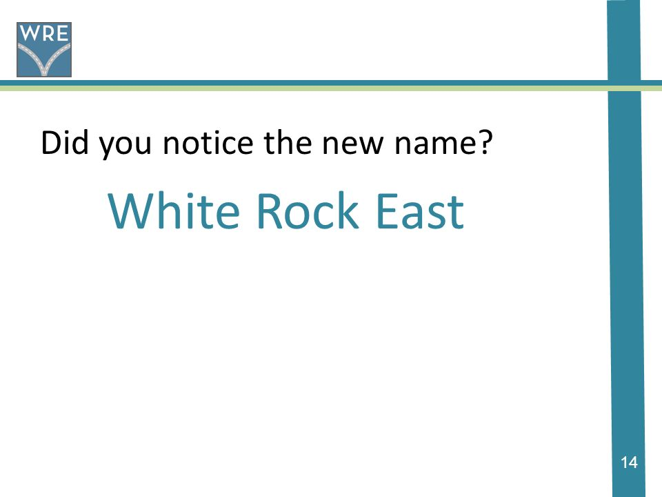 14 Did you notice the new name White Rock East