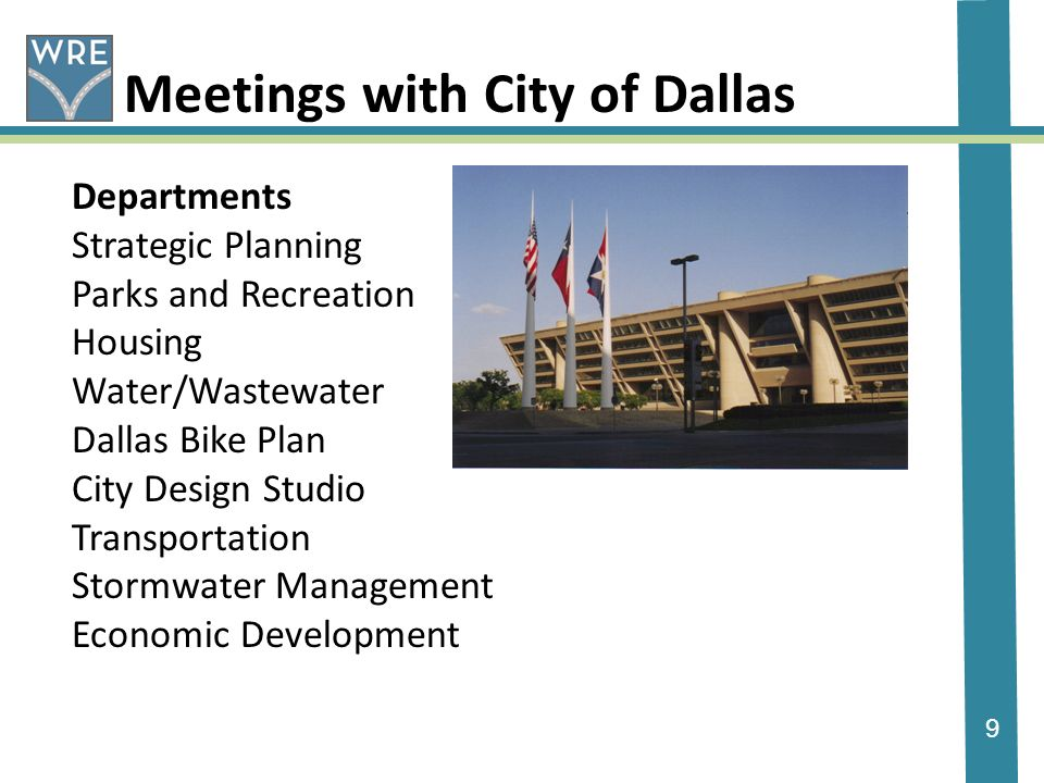 9 Meetings with City of Dallas Departments Strategic Planning Parks and Recreation Housing Water/Wastewater Dallas Bike Plan City Design Studio Transportation Stormwater Management Economic Development