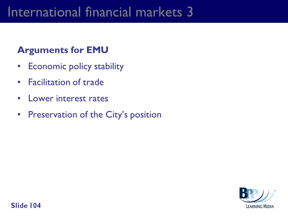 International financial markets 3 Arguments for EMU Economic policy stability Facilitation of trade Lower interest rates Preservation of the Citys pos