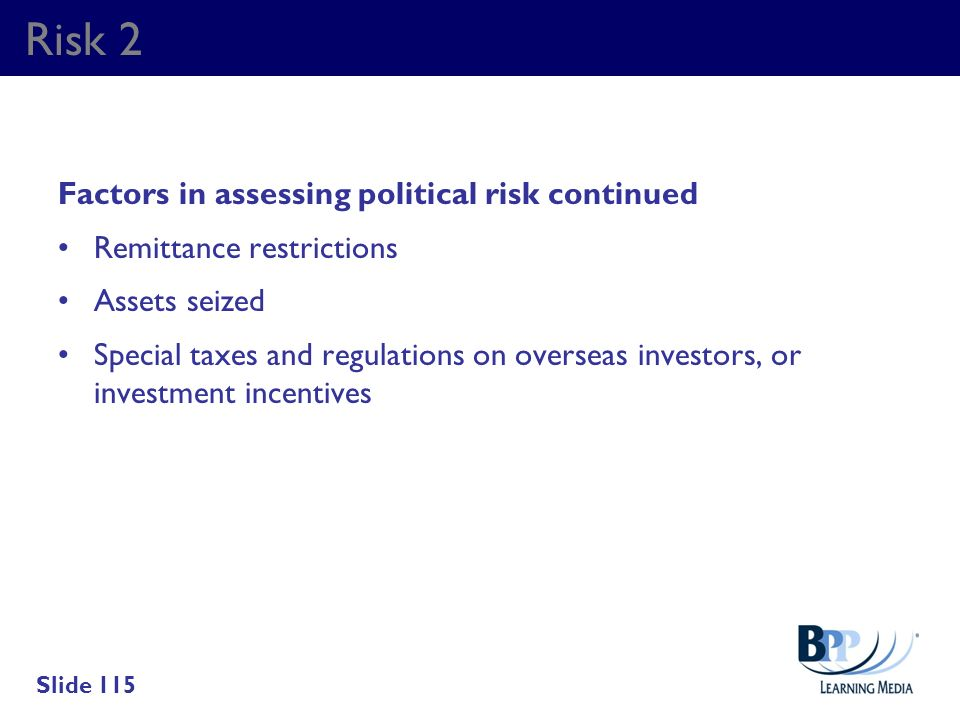 Risk 2 Factors in assessing political risk continued Remittance restrictions Assets seized Special taxes and regulations on overseas investors, or inv