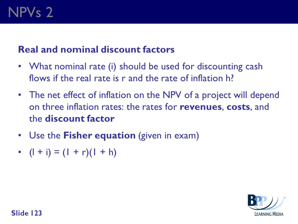 NPVs 2 Real and nominal discount factors What nominal rate (i) should be used for discounting cash flows if the real rate is r and the rate of inflati