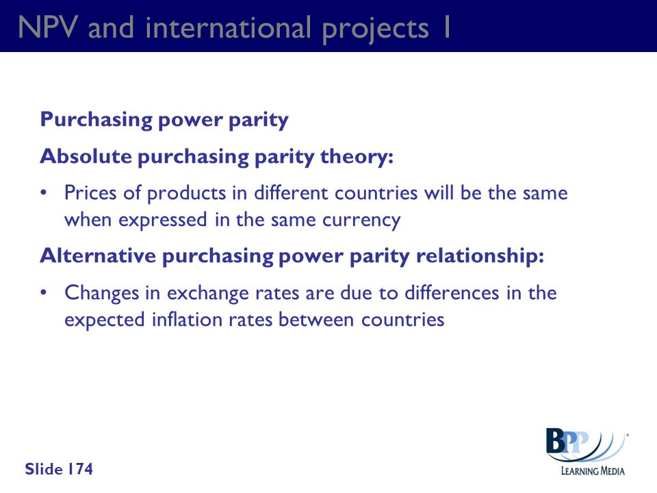 NPV and international projects 1 Purchasing power parity Absolute purchasing parity theory: Prices of products in different countries will be the same