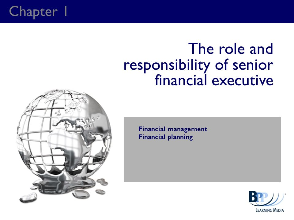 Chapter 1 The role and responsibility of senior financial executive Financial management Financial planning