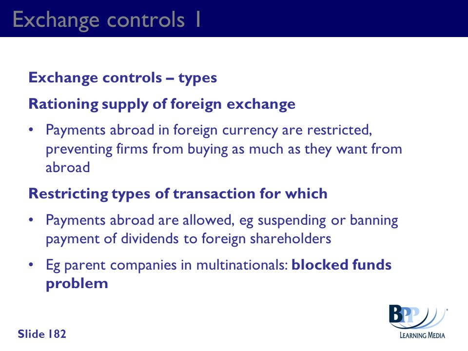 Exchange controls 1 Exchange controls – types Rationing supply of foreign exchange Payments abroad in foreign currency are restricted, preventing firm