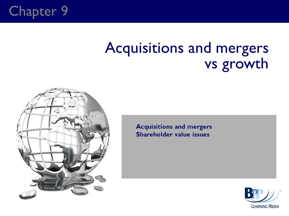 Chapter 9 Acquisitions and mergers vs growth Acquisitions and mergers Shareholder value issues